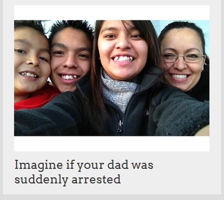 Don't Deport My Dad Website - Imagine if your dad was arrested
