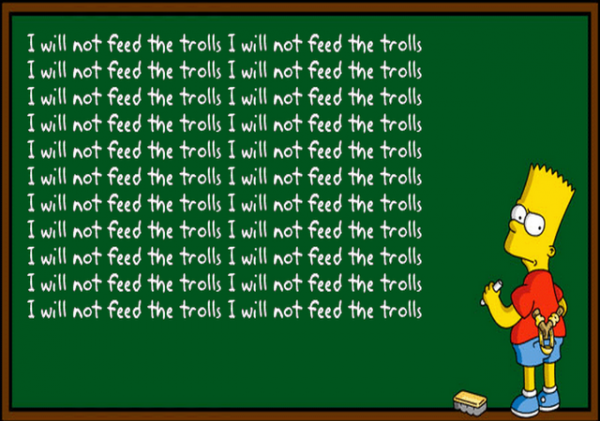 I will not feed the internet trolls
