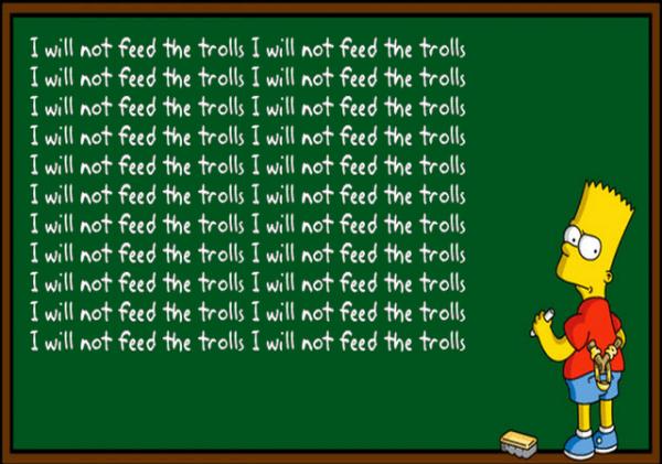I will not feed the internet trolls