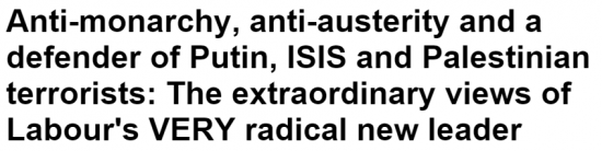 http://www.dailymail.co.uk/news/article-3231822/Anti-monarchy-anti-austerity-defender-Putin-ISIS-Palestinian-terrorists-extraordinary-views-Labour-s-radical-new-leader.html