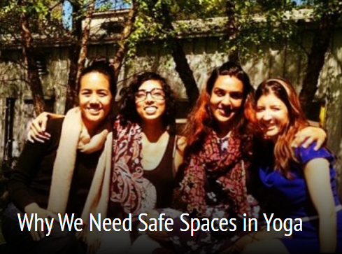 http://www.decolonizingyoga.com/why-we-need-safe-spaces-in-yoga/