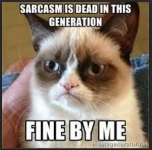 Sarcasm is dead
