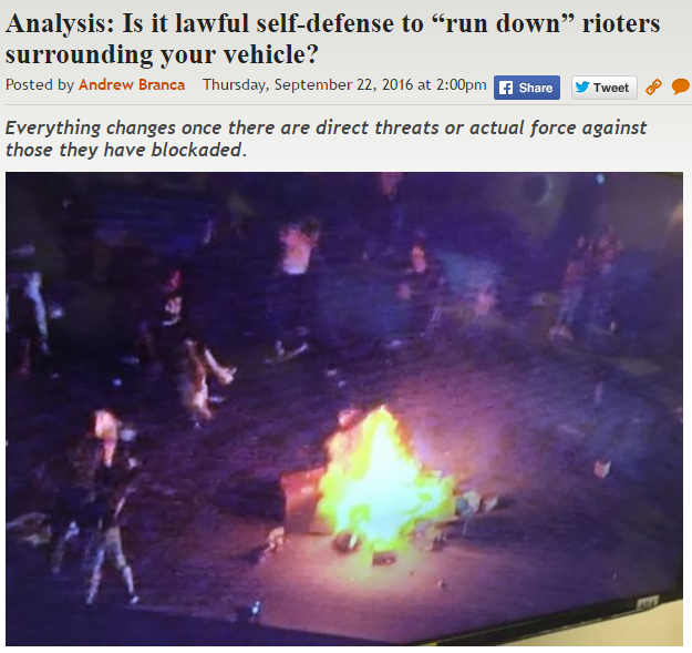 http://legalinsurrection.com/2016/09/analysis-is-it-lawful-self-defense-to-run-down-rioters-surrounding-your-vehicle/